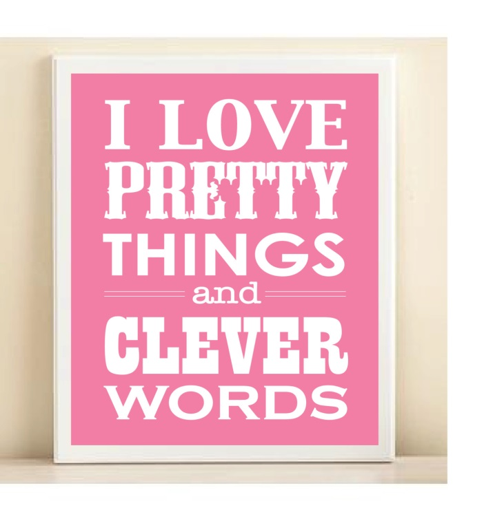I like pretty things and clever words