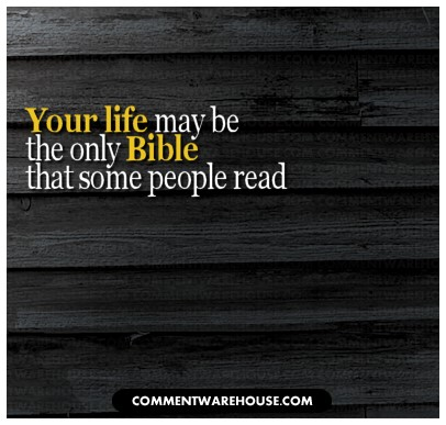 your life may be the only bible